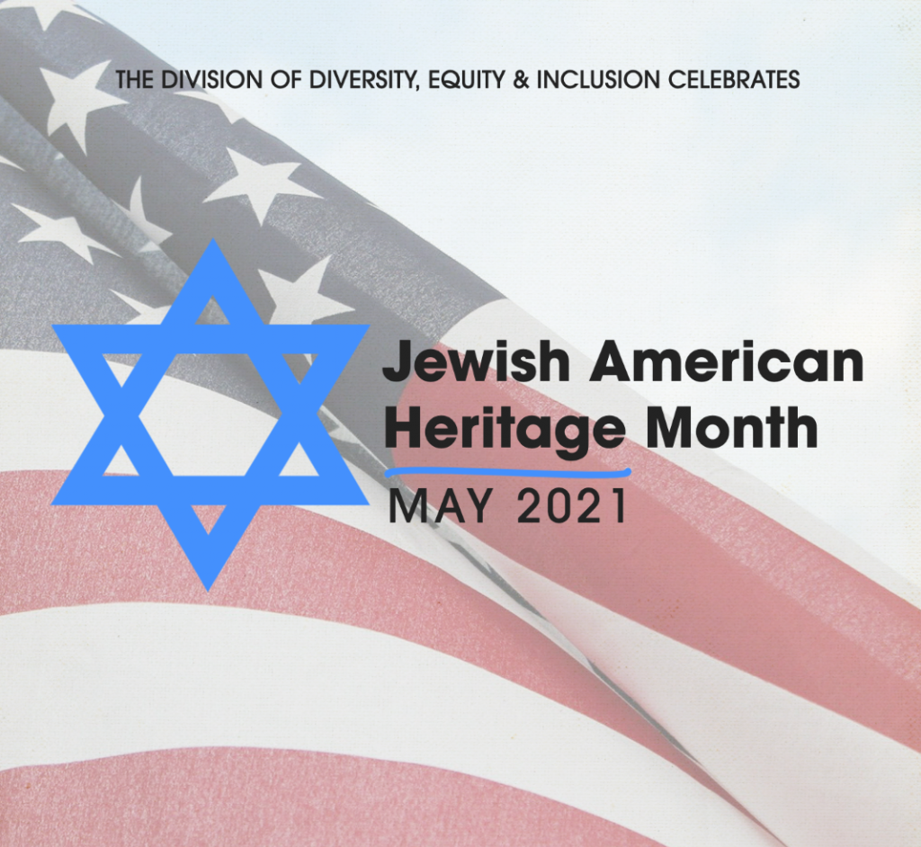 The Division of Diversity, Equity and Inclusion celebrates Jewish American Heritage Month May 2021