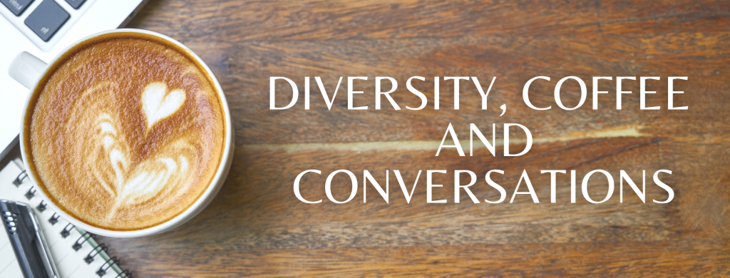 Diversity, Coffee and Conversations